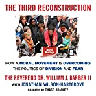 The Third Reconstruction: How a Moral Movement Is Overcoming the Politics of Division and Fear Hörbuch von William J. Barber, Jonathan Wilson-Hartgrove Gesprochen von: Chase Bradley
