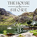 The House on the Shore Audiobook by Victoria Howard Narrated by Ruth Urquhart