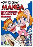 How To Draw Manga Volume 18: Super-Deformed Characters Volume 1: Humans (How to Draw Manga (Graphic-Sha Numbered))