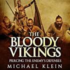 The Bloody Vikings: Piercing the Enemy's Defenses Hörbuch von Michael Klein Gesprochen von: Richard Core