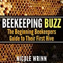 Beekeeping Buzz: The Beginning Beekeepers Guide to Their First Hive (       UNABRIDGED) by Nicole Wrinn Narrated by Arielle DeLisle