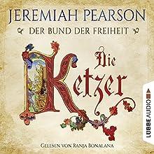 Die Ketzer: Der Bund der Freiheit Hörbuch von Jeremiah Pearson Gesprochen von: Ranja Bonalana