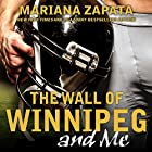 The Wall of Winnipeg and Me Hörbuch von Mariana Zapata Gesprochen von: Callie Dalton