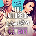 The Allure of Julian Lefray Hörbuch von R. S. Grey Gesprochen von: Renee Givens, BJ Pottsworth