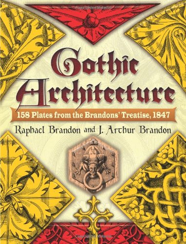 Gothic Architecture: 158 Plates from the Brandons' Treatise, 1847