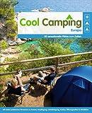 Cool Camping Europa: 80 sensationelle Plätze zum Zelten - Mit vielen praktischen Hinweisen zu Anreise, Verpflegung, Unterbringun