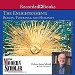 The Modern Scholar: Enlightenment: Reason, Tolerance, and Humanity | James Schmidt