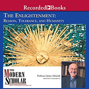 The Modern Scholar: Enlightenment: Reason, Tolerance, and Humanity | [James Schmidt]