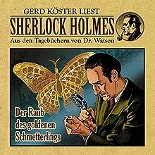 Der Raub des goldenen Schmetterlings (Sherlock Holmes: Aus den Tagebüchern von Dr. Watson) Hörbuch von Gunter Arentzen Gesprochen von: Gerd Köster
