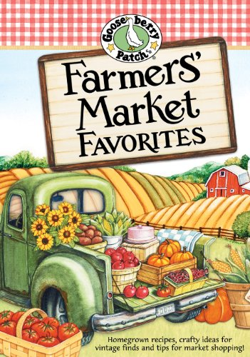 Farmers' Market Favorites Cookbook: Homegrown recipes, crafty ideas for vintage finds and tips for market shopping! (Everyday Cookbook Collection)