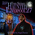 Haunted Liverpool 27 Audiobook by Tom Slemen Narrated by Nigel Peever