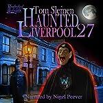 Haunted Liverpool 27 | Tom Slemen