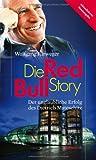 Die Red-Bull-Story: Der unglaubliche Erfolg des Dietrich Mateschitz Wolfgang Fürweger
