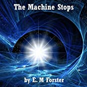 The Machine Stops | [E. M. Forster]