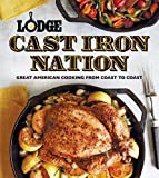 Lodge Cast Iron Nation: Inspired Dishes and Memorable Stories from Americas Best Cooks