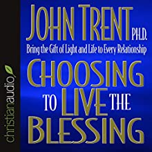 Choosing to Live the Blessing: Bring the Gift of Light and Life to Every Relationship (       ABRIDGED) by John Trent Narrated by John Trent