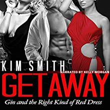 Getaway: Gin and the Right Kind of Red Dress Audiobook by Kim Smith Narrated by Kelly Morgan