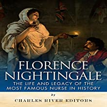 Florence Nightingale: The Life and Legacy of the Most Famous Nurse in History Audiobook by  Charles River Editors Narrated by Colin Fluxman