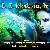 The Lord-Protector's Daughter: Corean Chronicles, Book 7 | L. E. Modesitt, Jr.