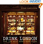 Drink London: The 100 Best Bars and Pubs