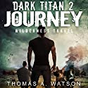 Dark Titan Journey: Wilderness Travel: Dark Titan, Book 2 Audiobook by Thomas A. Watson Narrated by Chris Abernathy