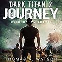 Dark Titan Journey: Wilderness Travel: Dark Titan, Book 2 Audiobook by Thomas A. Watson Narrated by Chris Abernathy