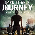 Dark Titan Journey: Wilderness Travel: Dark Titan, Book 2 | Thomas A. Watson