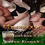 Threesome Sweetness: Irish Kisses, Book 3 | JoAnne Kenrick