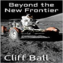 Beyond the New Frontier: Alternate History (New Frontier Series) (       UNABRIDGED) by Cliff Ball Narrated by Keith Slane