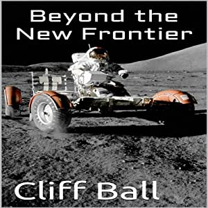Beyond the New Frontier: Alternate History (New Frontier Series) | [Cliff Ball]