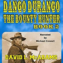 The Hunt for Zeke Scott: Dango Durango the Bounty Hunter Series, Book 2 Audiobook by David L. McAdams Narrated by Michael Cowart