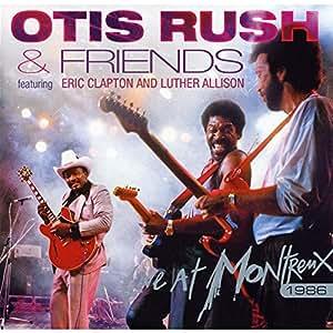 Otis Rush & Friends - Live At Montreux (1986)