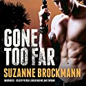 Gone Too Far: The Troubleshooters, Book 6 Audiobook by Suzanne Brockmann Narrated by Patrick Lawlor, Melanie Ewbank