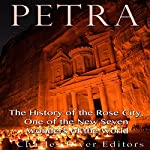 Petra: The History of the Rose City, One of the New Seven Wonders of the World |  Charles River Editors