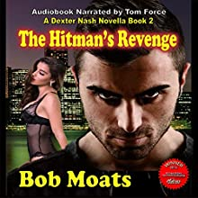 The Hitman's Revenge: The Dexter Nash Novellas, Book 2 Audiobook by Bob Moats Narrated by Tom Force