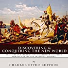 Discovering and Conquering the New World: The Lives and Legacies of Christopher Columbus, Hernan Cortes and Francisco Pizarro Hörbuch von  Charles River Editors Gesprochen von: Colin Fluxman