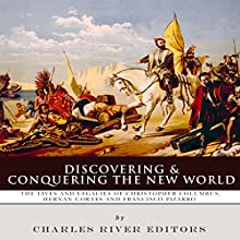 Discovering and Conquering the New World: The Lives and Legacies of Christopher Columbus, Hernan Cortes and Francisco Pizarro Audiobook by  Charles River Editors Narrated by Colin Fluxman