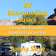 RV Boondocking Basics: Living Well on the Road Less Graveled | Livre audio Auteur(s) : Sunny Skye Narrateur(s) : Richard Henzel
