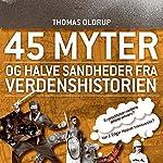 45 myter og halve sandheder fra verdenshistorien (45 myter og halve sandheder 2) | Thomas Oldrup