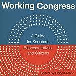 Working Congress: A Guide for Senators, Representatives, and Citizens | Robert Mann