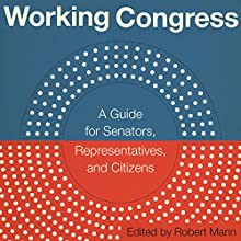 Working Congress: A Guide for Senators, Representatives, and Citizens Audiobook by Robert Mann Narrated by Jim Seybert