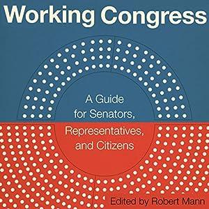 Working Congress: A Guide for Senators, Representatives, and Citizens Hörbuch von Robert Mann Gesprochen von: Jim Seybert