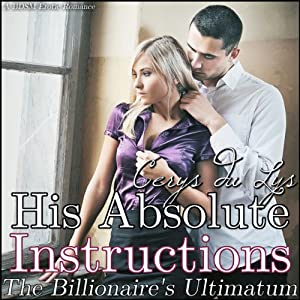 His Absolute Instructions: The Billionaire's Ultimatum: A BDSM Erotic Romance, Part 3 | [Cerys du Lys]