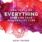 How You'll Do Everything Based on Your Personality Type | Heidi Priebe