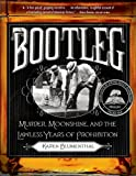 img - for Bootleg: Murder, Moonshine, and the Lawless Years of Prohibition book / textbook / text book