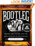 Bootleg: Murder, Moonshine, and the L...