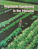 img - for Vegetable Gardening in the Midwest book / textbook / text book