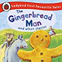 The Gingerbread Man and Other Stories: Ladybird First Favourite Tales: Ladybird Audio Collection Audiobook by  Ladybird Narrated by Wayne Forester