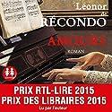 Amours | Livre audio Auteur(s) : Léonor de Récondo Narrateur(s) : Léonor de Récondo