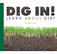 Dig In!: Learn about Dirt (Science Definitions)